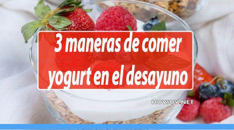 3 Maneras de Comer Yogurt en el Desayuno y sus Beneficios