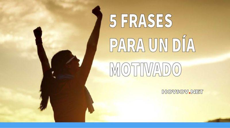 5 FRASES PARA UN DÍA MOTIVADO