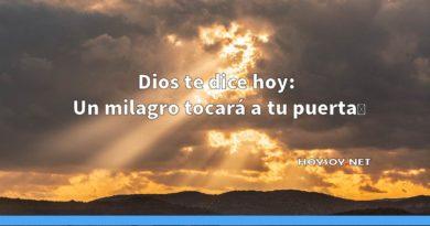 Dios te dice hoy: Un milagro tocará a tu puerta