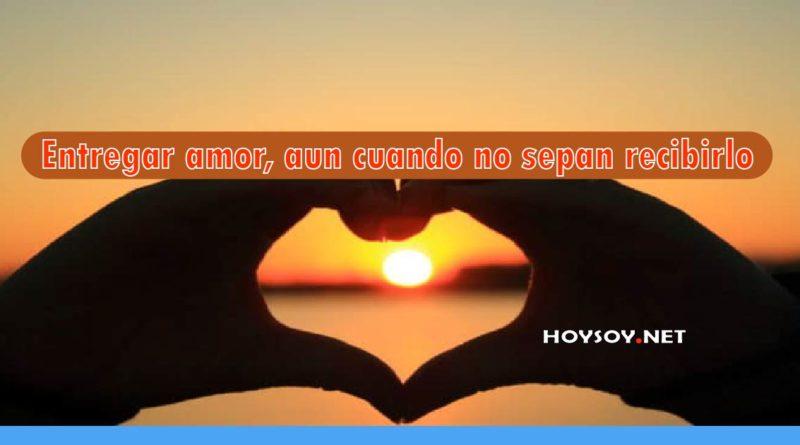 Entregar amor, aun cuando no sepan recibirlo